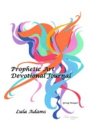 View information on purchasing the book: Prophetic Art, Insights into God's Glory by Lula Adams